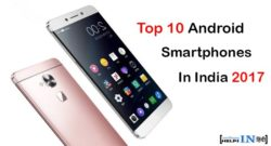 Top 10 Best Android Smartphones In India 2017